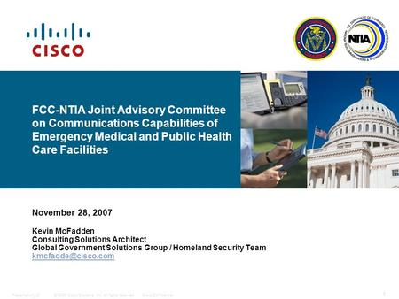 © 2006 Cisco Systems, Inc. All rights reserved.Cisco ConfidentialPresentation_ID 1 FCC-NTIA Joint Advisory Committee on Communications Capabilities of.