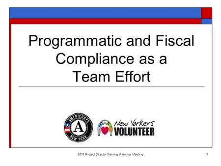 Programmatic and Fiscal Compliance as a Team Effort 2014 Project Director Training & Annual Meeting1.