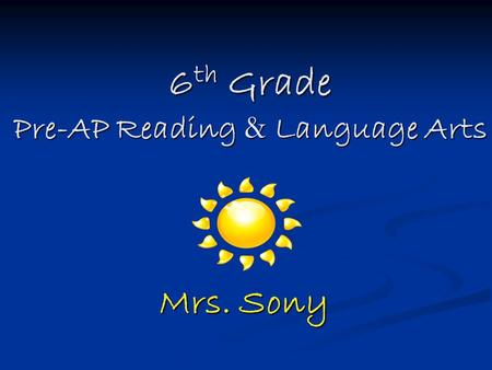 6 th Grade Pre-AP Reading & Language Arts Mrs. Sony.