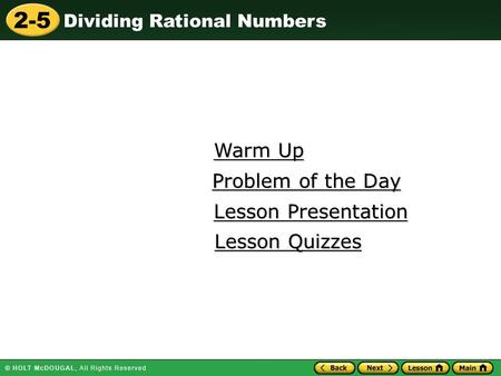 2-5 Dividing Rational Numbers Warm Up Warm Up Lesson Presentation Lesson Presentation Problem of the Day Problem of the Day Lesson Quizzes Lesson Quizzes.