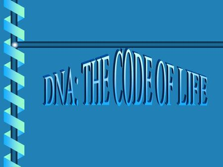 DNA: THE CODE OF LIFE.
