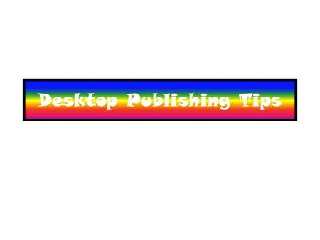 Desktop Publishing Tips. Desktop Publishing (DTP) is… The process of producing professional looking products.