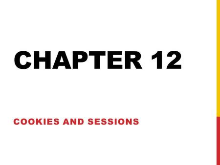 CHAPTER 12 COOKIES AND SESSIONS. INTRO HTTP is a stateless technology Each page rendered by a browser is unrelated to other pages – even if they are from.