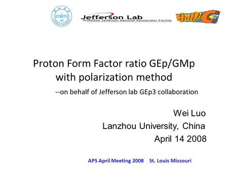 Proton Form Factor ratio GEp/GMp with polarization method --on behalf of Jefferson lab GEp3 collaboration Wei Luo Lanzhou University, China April 14 2008.