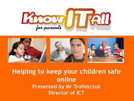 © Childnet International 2008 Helping to keep your children safe online Presented by Mr Trofimczuk Director of ICT.