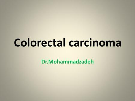 Colorectal carcinoma Dr.Mohammadzadeh.