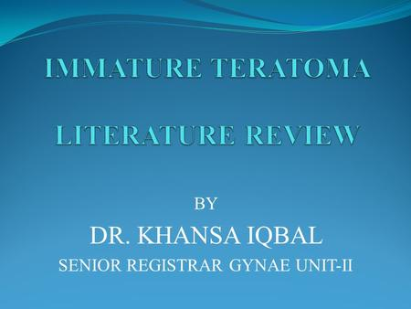 BY DR. KHANSA IQBAL SENIOR REGISTRAR GYNAE UNIT-II.