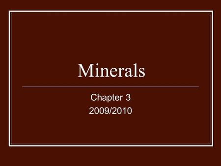 Minerals Chapter 3 2009/2010. Minerals Naturally occurring Inorganic solid Crystal structure Definite chemical composition.