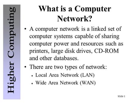 Slide 1 What is a Computer Network? A computer network is a linked set of computer systems capable of sharing computer power and resources such as printers,