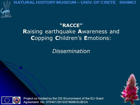 """RACCE"" Raising earthquake Awareness and Copping Children's Emotions: Dissemination NATURAL HISTORY MUSEUM – UNIV. OF CRETE (NHMC) Project co funded by."