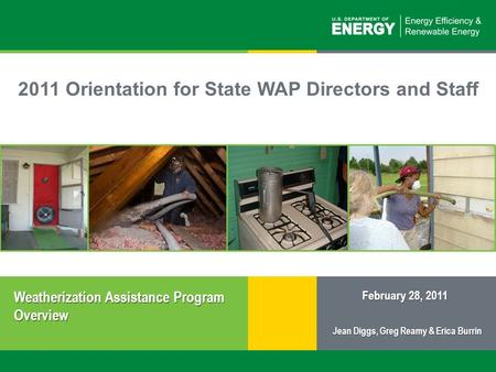 1 | Weatherization Assistance Program: Overvieweere.<strong>energy</strong>.gov Weatherization Assistance Program Overview February 28, 2011 2011 Orientation for State.