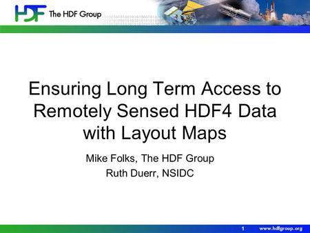 Ensuring Long Term Access to Remotely Sensed HDF4 Data with Layout Maps Mike Folks, The HDF Group Ruth Duerr, NSIDC 1.