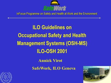 1 InFocus Programme on Safety and Health at Work and the Environment ILO Guidelines on Occupational Safety and Health Management Systems (OSH-MS) ILO-OSH.