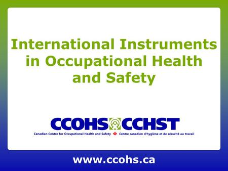 Www.ccohs.ca International Instruments in Occupational Health and Safety.