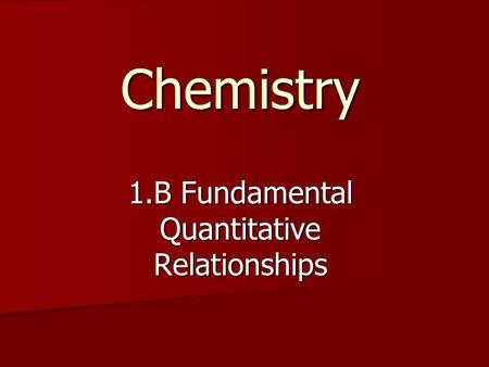 1.B Fundamental Quantitative Relationships