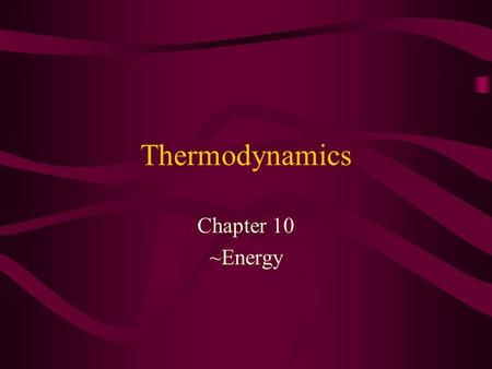 "Thermodynamics Chapter 10 ~Energy. Intro Most natural events involve a decrease in total energy and an increase in disorder. The energy that was ""lost"""