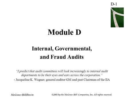 "D-1 McGraw-Hill/Irwin ©2005 by the McGraw-Hill Companies, Inc. All rights reserved. Module D Internal, Governmental, and Fraud Audits ""I predict that audit."