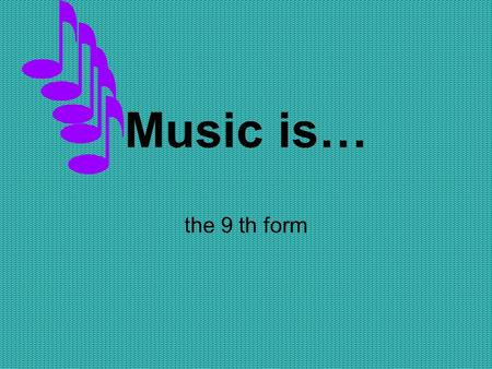 Music is… the 9 th form. Listen and put the numbers SymphonyFolkPopRockOpera and ballet.