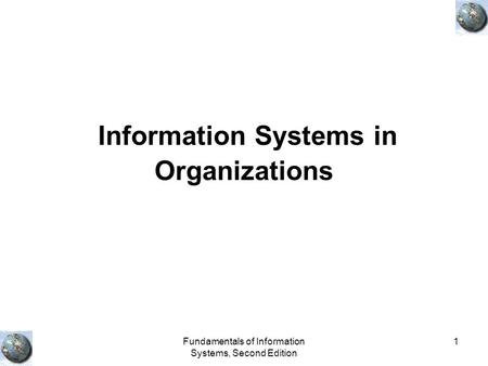 Fundamentals of Information Systems, Second Edition 1 Information Systems in Organizations.