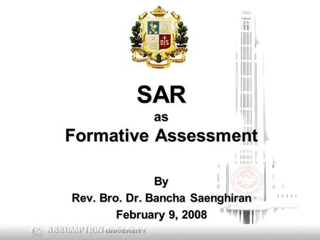 SAR as Formative Assessment By Rev. Bro. Dr. Bancha Saenghiran February 9, 2008.