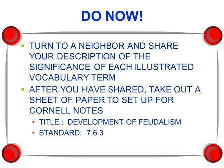DO NOW!  TURN TO A NEIGHBOR AND SHARE YOUR DESCRIPTION OF THE SIGNIFICANCE OF EACH ILLUSTRATED VOCABULARY TERM  AFTER YOU HAVE SHARED, TAKE OUT A SHEET.