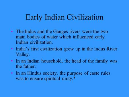 Early Indian Civilization The Indus and the Ganges rivers were the two main bodies of water which influenced early Indian civilization. India's first.