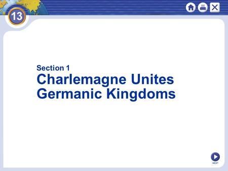 NEXT Section 1 Charlemagne Unites Germanic Kingdoms.