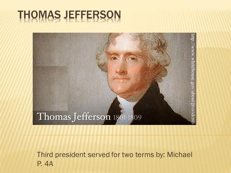 Third president served for two terms by: Michael P. 4A.