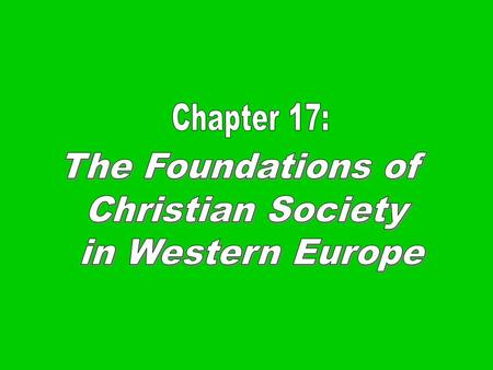 Chapter 17: The Foundations of Christian Society in Western Europe.