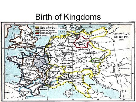 Birth of Kingdoms. Objectives Describe how William the Conqueror and Henry II strengthened English royal power. Analyze the traditions of government that.