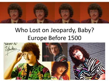 Who Lost on Jeopardy, Baby? Europe Before 1500.