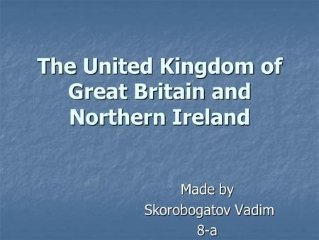 The United Kingdom of Great Britain and Northern Ireland Made by Skorobogatov Vadim Skorobogatov Vadim8-a.