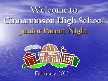 Welcome to Cinnaminson High School Junior Parent Night February 2012.