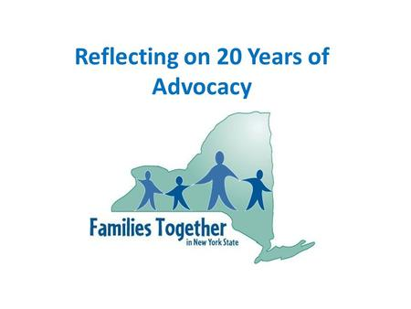 Reflecting on 20 Years of Advocacy. The Parent Support Network Is Formed In 1989, both the federal and state government put their money on the table and.