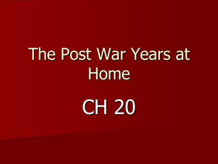 The Post War Years at Home CH 20. In the post war years the American economy prospers, the average annual income per person, nearly doubled from 1945-1946.