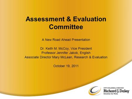 Assessment & Evaluation Committee A New Road Ahead Presentation Dr. Keith M. McCoy, Vice President Professor Jennifer Jakob, English Associate Director.