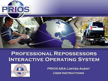 PRIOS ARA Limited Agent User Instructions PRIOS ARA Limited Agent User Instructions Professional Repossessors Interactive Operating System.