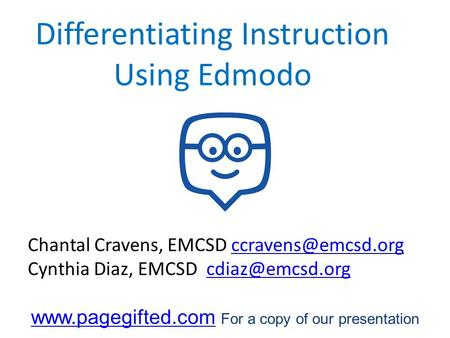 Differentiating Instruction Using Edmodo Chantal Cravens, EMCSD Cynthia Diaz, EMCSD