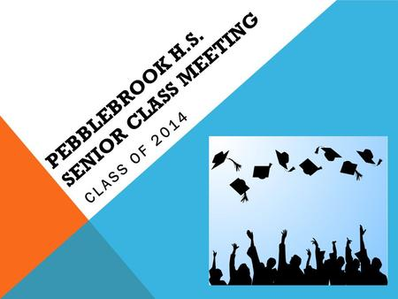 PEBBLEBROOK H.S. SENIOR CLASS MEETING CLASS OF 2014.