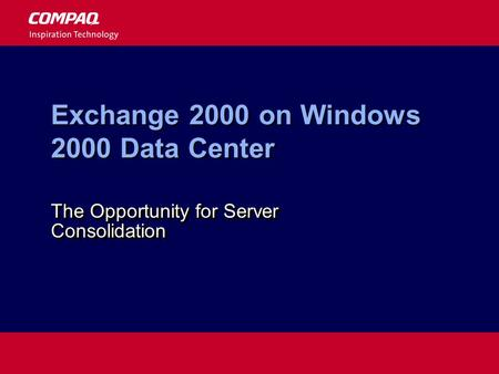 Exchange 2000 on Windows 2000 Data Center The Opportunity for Server Consolidation.
