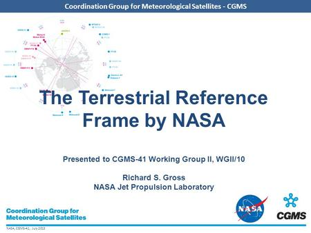 NASA, CGMS-41, July 2013 Coordination Group for Meteorological Satellites - CGMS The Terrestrial Reference Frame by NASA Presented to CGMS-41 Working Group.