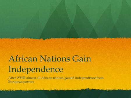 African Nations Gain Independence After WWII almost all African nations gained independence from European powers.