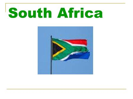 South Africa. ~Location and Origin~ South Africa South Africa.