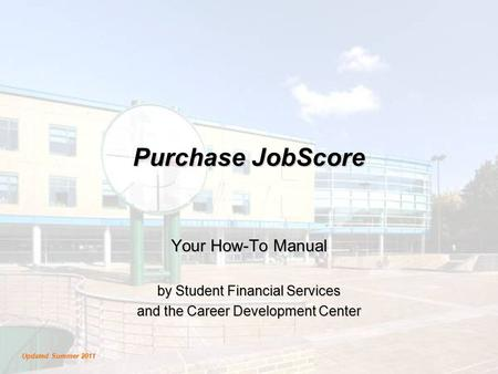Purchase JobScore Your How-To Manual by Student Financial Services and the Career Development Center Updated Summer 2011.