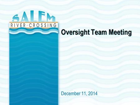 Oversight Team Meeting December 11, 2014. INTRODUCTIONS (15 MINUTES) Name and affiliation Purpose of meeting/ review agenda Edits to September's Oversight.
