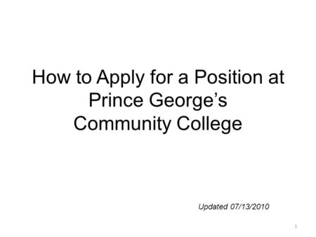 How to Apply for a Position at Prince George's Community College Updated 07/13/2010 1.