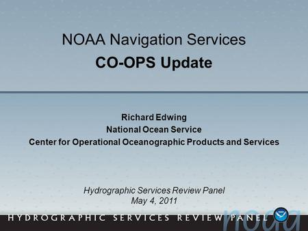 NOAA Navigation Services CO-OPS Update Richard Edwing National Ocean Service Center for Operational Oceanographic Products and Services Hydrographic Services.