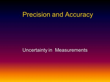 Precision and Accuracy Uncertainty in Measurements.