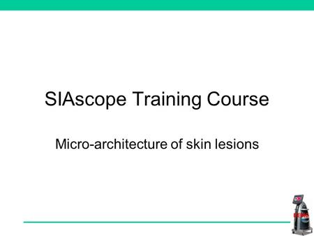 SIAscope Training Course Micro-architecture of skin lesions.