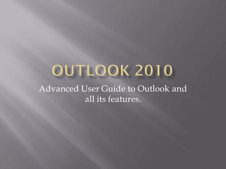 Advanced User Guide to Outlook and all its features.